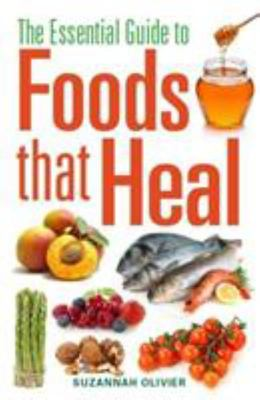The Essential Guide to Foods that Heal