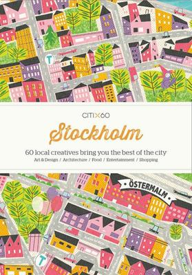 CITIx60 City Guides - Stockholm - 60 Local Creatives Bring You the Best of the City