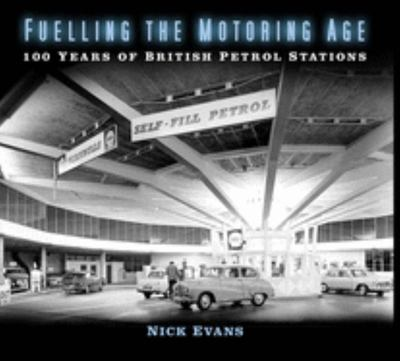 Fuelling the Motoring Age - 100 Years of British Petrol Stations