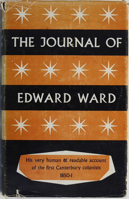 The Journal of Edward Ward 1850-51 Being His Account of the Voyage to New Zealand in the Charlotte Jane and the First Six Months of the Canterbury Settlement