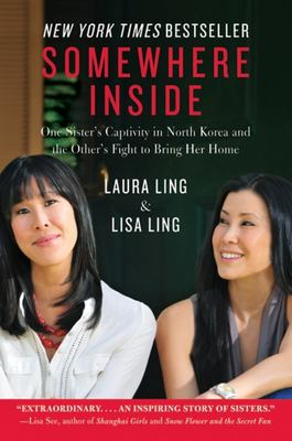 Somewhere Inside - One Sister's Captivity in North Korea and the Other's Fight to Bring Her Home