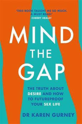 Mind the Gap - The Truth about Desire, and How to Futureproof Your Sex Life