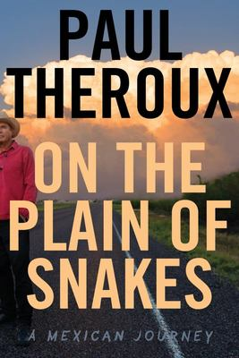 On the Plain of Snakes - A Mexican Journey