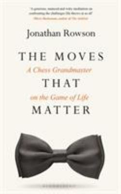 The Moves That Matter - A Chess Grandmaster on the Game of Life