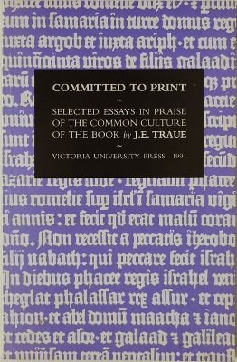 Committed to Print Selected Essays in Praise of the Common Culture of the Book