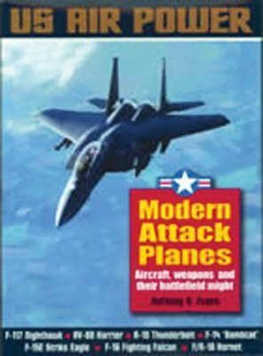 Modern Attack Planes: the Illustrated History of American Air Power