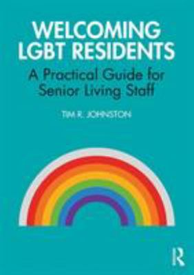 Welcoming LGBT Residents - A Practical Guide for Senior Living Staff
