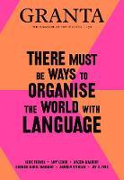 Granta 150: There Must Be Ways to Organise the World with Language