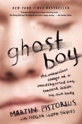 Ghost Boy - The Miraculous Escape of a Misdiagnosed Boy Trapped Inside His Own Body
