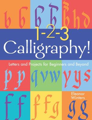 1-2-3 Calligraphy! - Letters and Projects for Beginners and Beyond