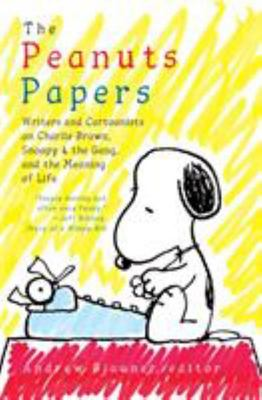 The Peanuts Papers - Writers and Cartoonists on Charlie Brown, Snoopy and the Gang, and the Meaning of Life