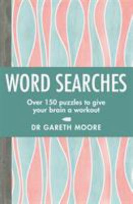 Word Searches - Over 150 Puzzles to Give Your Brain a Workout