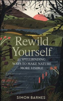 Rewild Yourself - 23 Spells for Making Hidden Things Visible