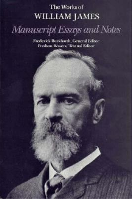 Manuscript Essays and Notes: The Works of William James