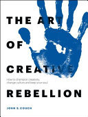The Art of Creative Rebellion - How to Champion Creativity, Change Culture, and Save Your Soul