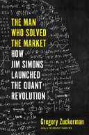 The Man Who Solved the Market - How Jim Simons Launched the Quant Revolution