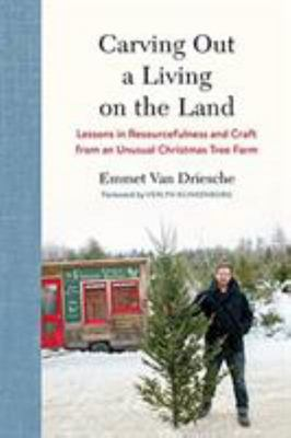 Carving Out a Living on the Land - Lessons in Resourcefulness and Craft from an Unusual Christmas Tree Farm