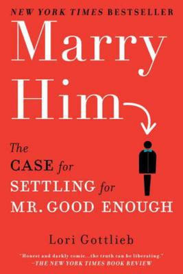 Marry Him - The Case for Settling for Mr. Good Enough