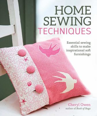 Home Sewing Techniques - Essential Sewing Skills to Make Inspirational Soft Furnishings