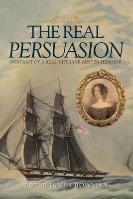 The Real Persuasion - Portrait of a Real-Life Austen Heroine