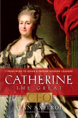 Catherine the Great, CEO7 Principles to Guide and Inspire Modern Leaders