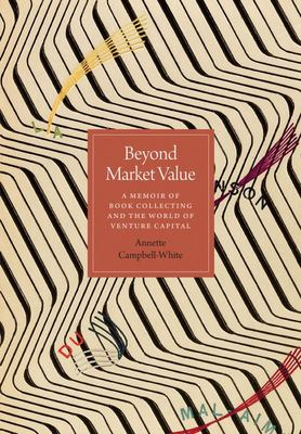Beyond Market Value - A Memoir of Book Collecting and the World of Venture Capital
