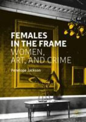 Females in the Frame - Women, Art, and Crime