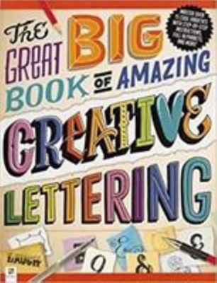 Great Big Book Of Amazing Creative Lettering The