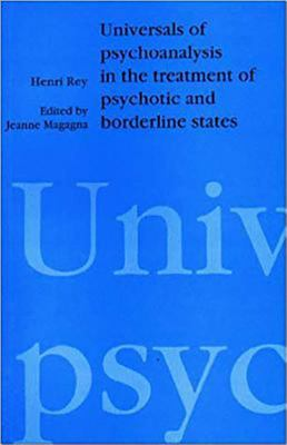 Universals of Psychoanalysis in the Treatment of Psychotic and Borderline States