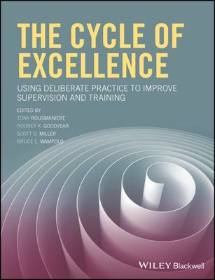 The Cycle of Excellence - Using Deliberate Practice to Improve Supervision and Training
