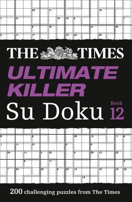 The Times Ultimate Killer Su Doku: 200 Challenging Puzzles from the Times