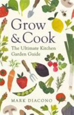 Grow and Cook - The Ultimate Kitchen Garden Guide