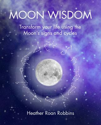 Moon Wisdom: Use the signs and signals of the Moon to ensure you have full control over your day.
