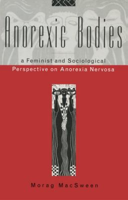 Anorexic Bodies - A Feminist and Sociological Perspective on Anorexia Nervosa