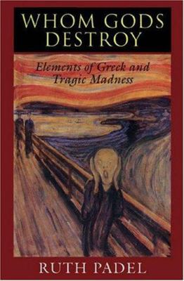 Whom Gods Destroy - Elements of Greek and Tragic Madness