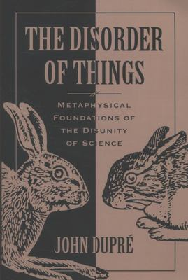 The Disorder of Things - Metaphysical Foundations of the Disunity of Science
