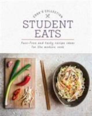 Student Eats - Fuss-Free and Tasty Recipe Ideas for the Modern Cook
