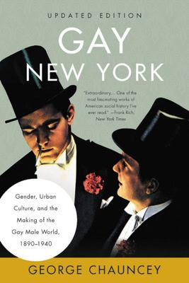 Gay New York - Gender, Urban Culture, and the Making of the Gay Male World, 1890-1940