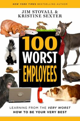 100 Worst Employees - Learning from the Very Worst, How to Be Your Very Best