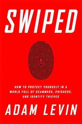 Swiped - How to Protect Yourself in a World Full of Scammers, Phishers, and Identity Thieves