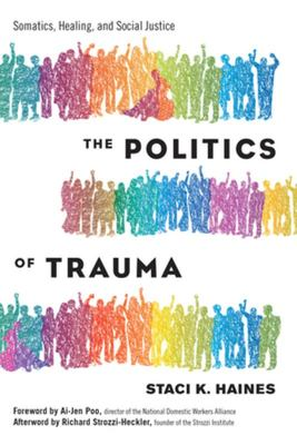 The Politics of Trauma - Somatics, Healing, and Social Justice