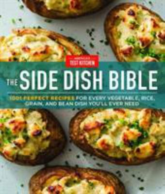 The Side Dish Bible - 1001 Perfect Recipes for Every Vegetable, Rice, Grain, and Bean Dish You Will Ever Need