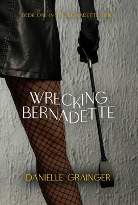 Wrecking Bernadette - Book One in the Bernadette Series