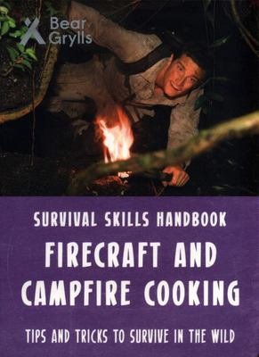 Firecraft and Campfire Cooking (Bear Grylls: Survival Skills Handbook)