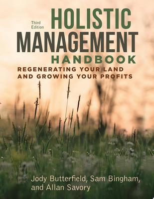 Holistic Management Handbook - Regenerating Your Land and Growing Your Profits