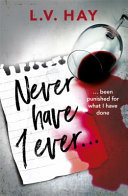 Never Have I Ever - The Gripping Psychological Thriller about a Game Gone Wrong