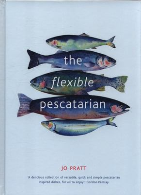 The Flexible Pescatarian: Delicious Recipes to Cook with or without Fish