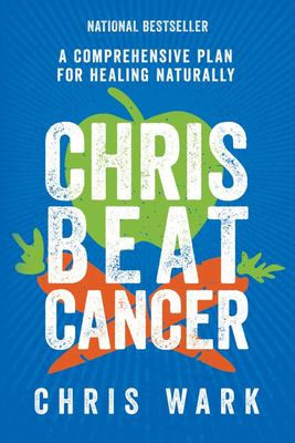 Chris Beat Cancer - A Comprehensive Plan for Healing Naturally