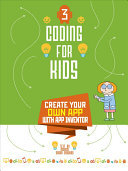 Coding for Kids 3 - Create Your Own App with App Inventor