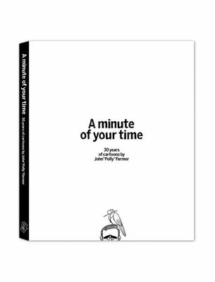 A Minute of Your Time - 30 Years of Cartoons by John Polly Farmer